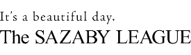 It's a beautiful day. The SAZABY LEAGUE